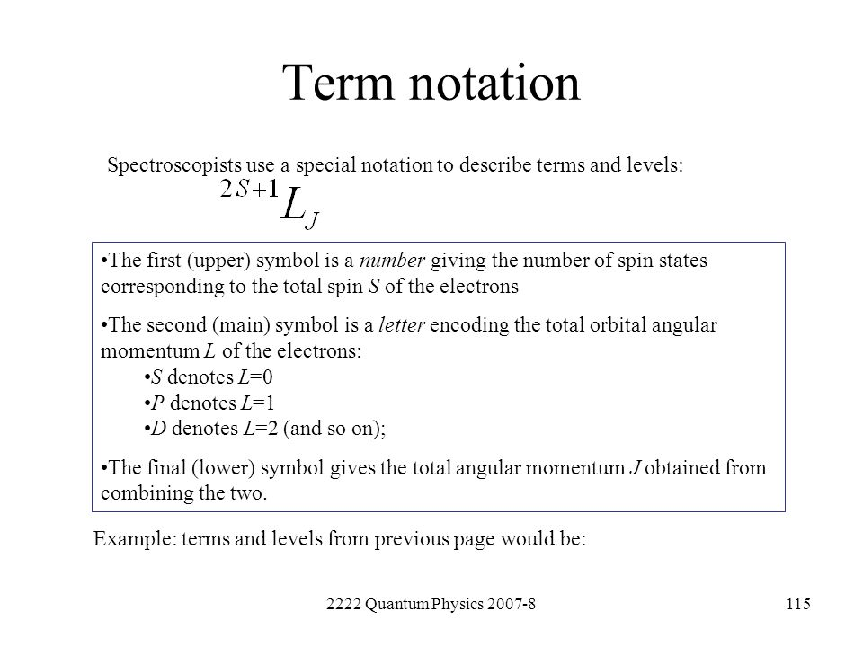 Term notation Spectroscopists use a special notation to describe terms and levels: