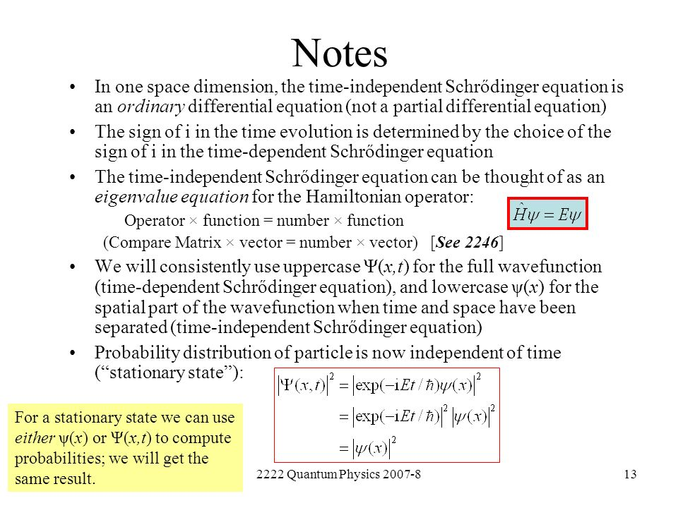 Notes In one space dimension, the time-independent Schrődinger equation is an ordinary differential equation (not a partial differential equation)