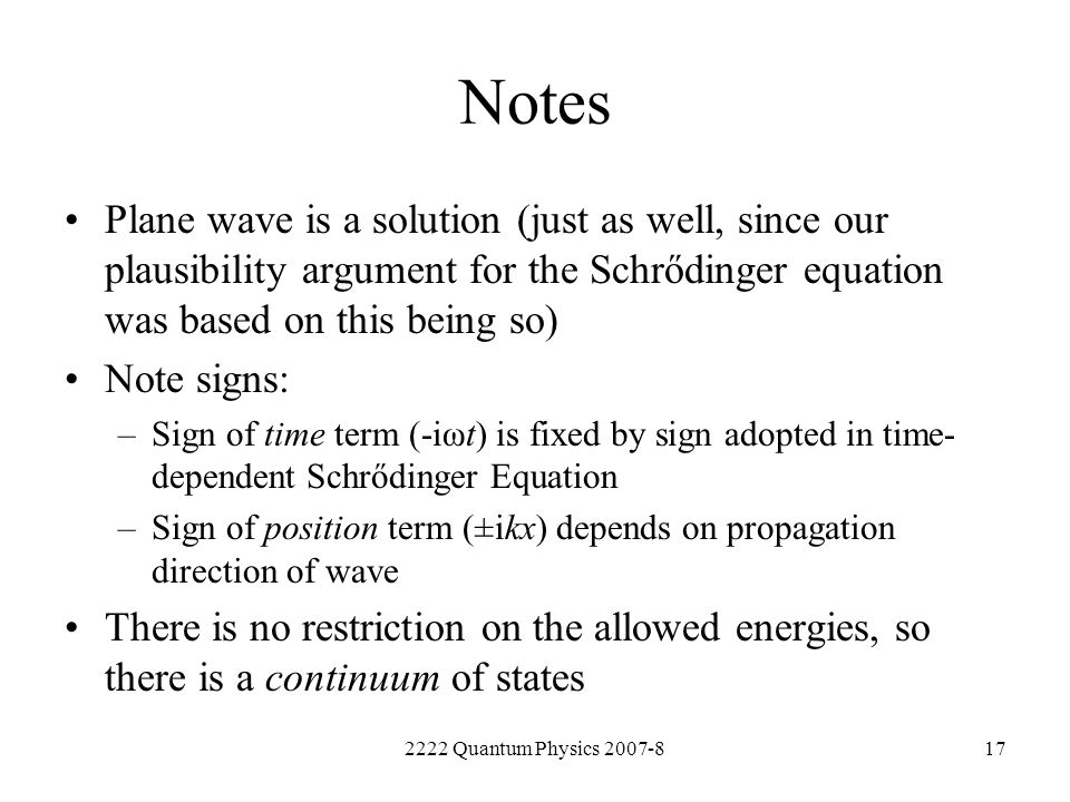 Notes Plane wave is a solution (just as well, since our plausibility argument for the Schrődinger equation was based on this being so)