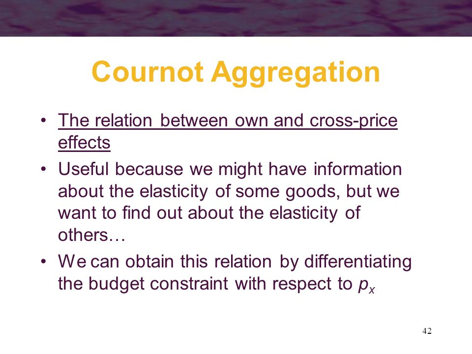 Cournot Aggregation The relation between own and cross-price effects