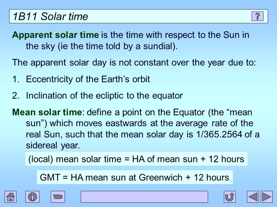 1B11 Solar time Apparent solar time is the time with respect to the Sun in the sky (ie the time told by a sundial).