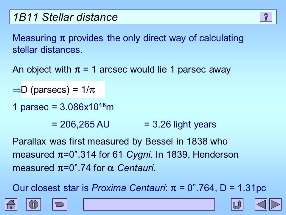 1B11 Stellar distance Measuring p provides the only direct way of calculating stellar distances. An object with p = 1 arcsec would lie 1 parsec away.