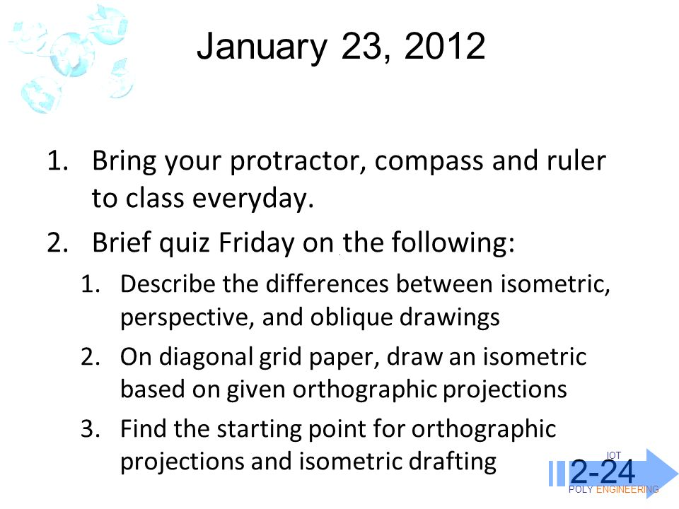 IOT POLY ENGINEERING January 23, Bring your protractor, compass and ruler to class everyday.