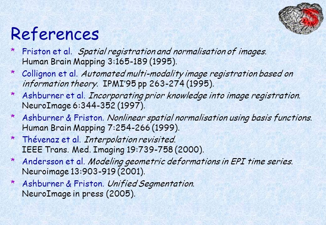 ReferencesFriston et al. Spatial registration and normalisation of images. Human Brain Mapping 3:165-189 (1995).