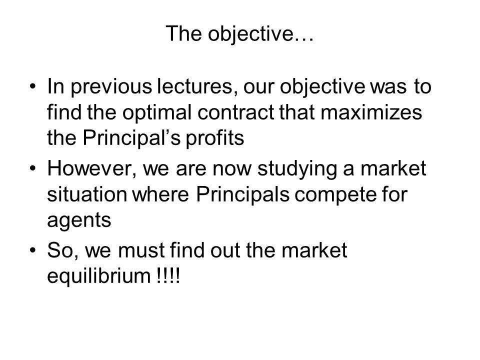 The objective… In previous lectures, our objective was to find the optimal contract that maximizes the Principal's profits.