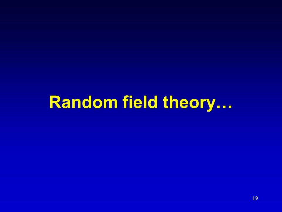 Random field theory…