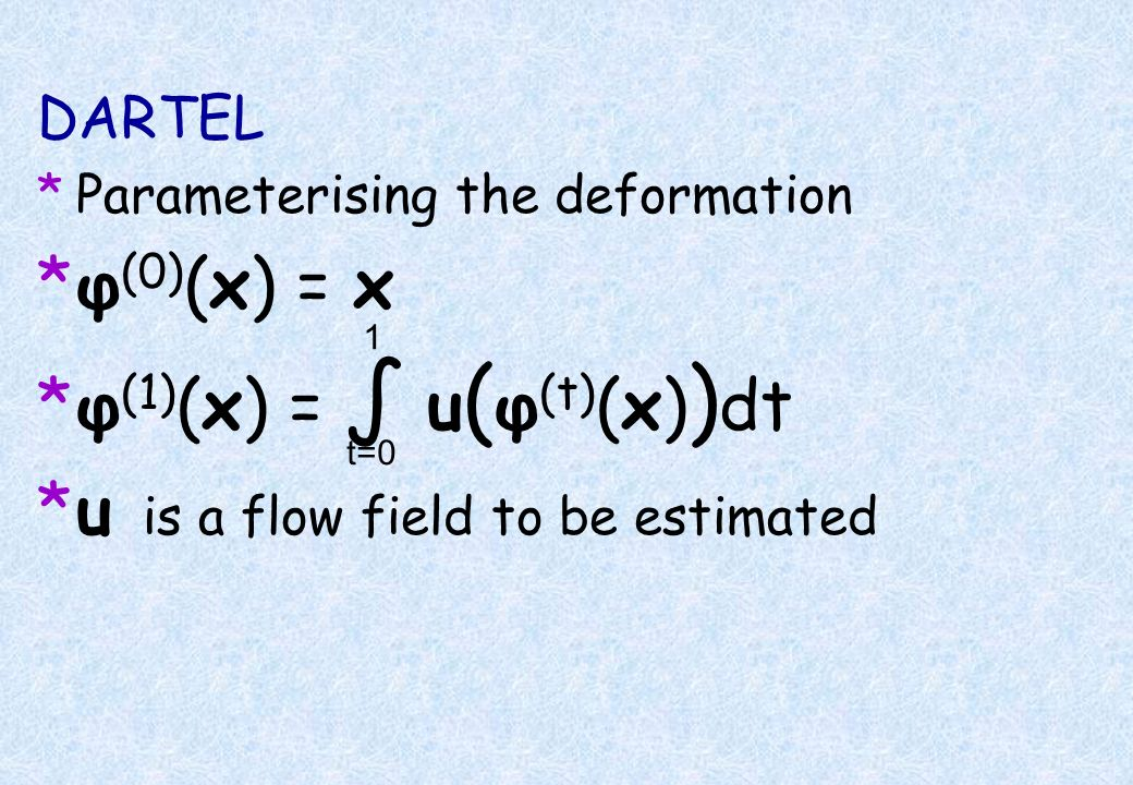 φ(1)(x) = ∫ u(φ(t)(x))dt u is a flow field to be estimated