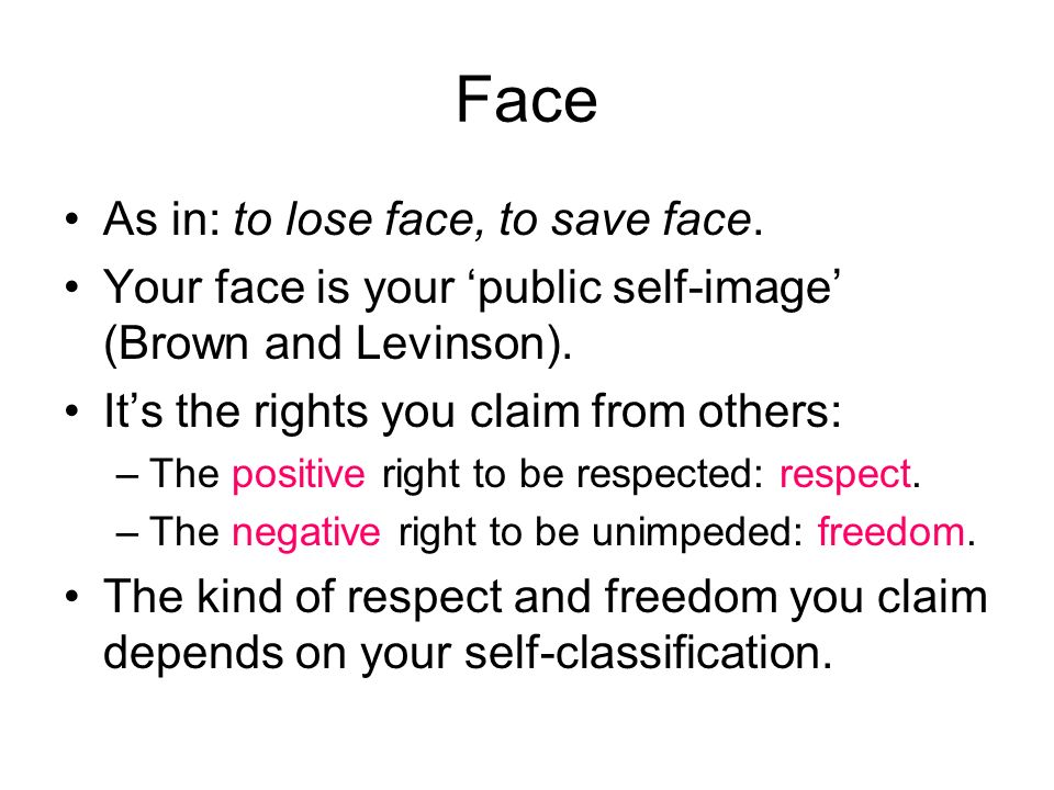 Face As in: to lose face, to save face.