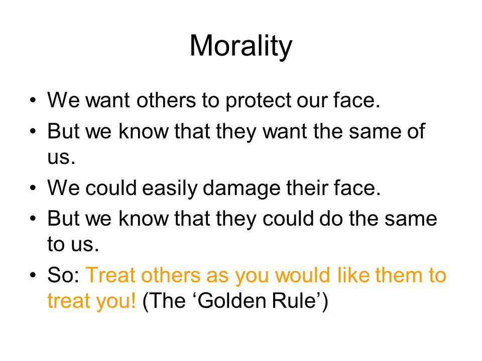Morality We want others to protect our face.