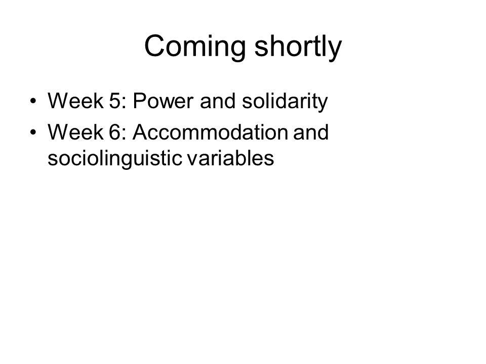 Coming shortly Week 5: Power and solidarity