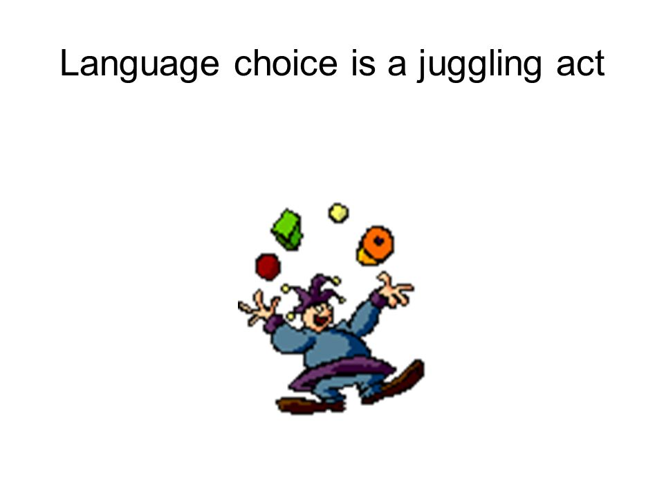 Language choice is a juggling act