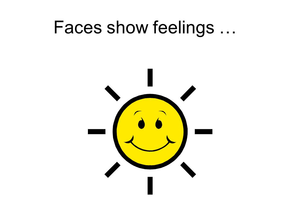 Faces show feelings …