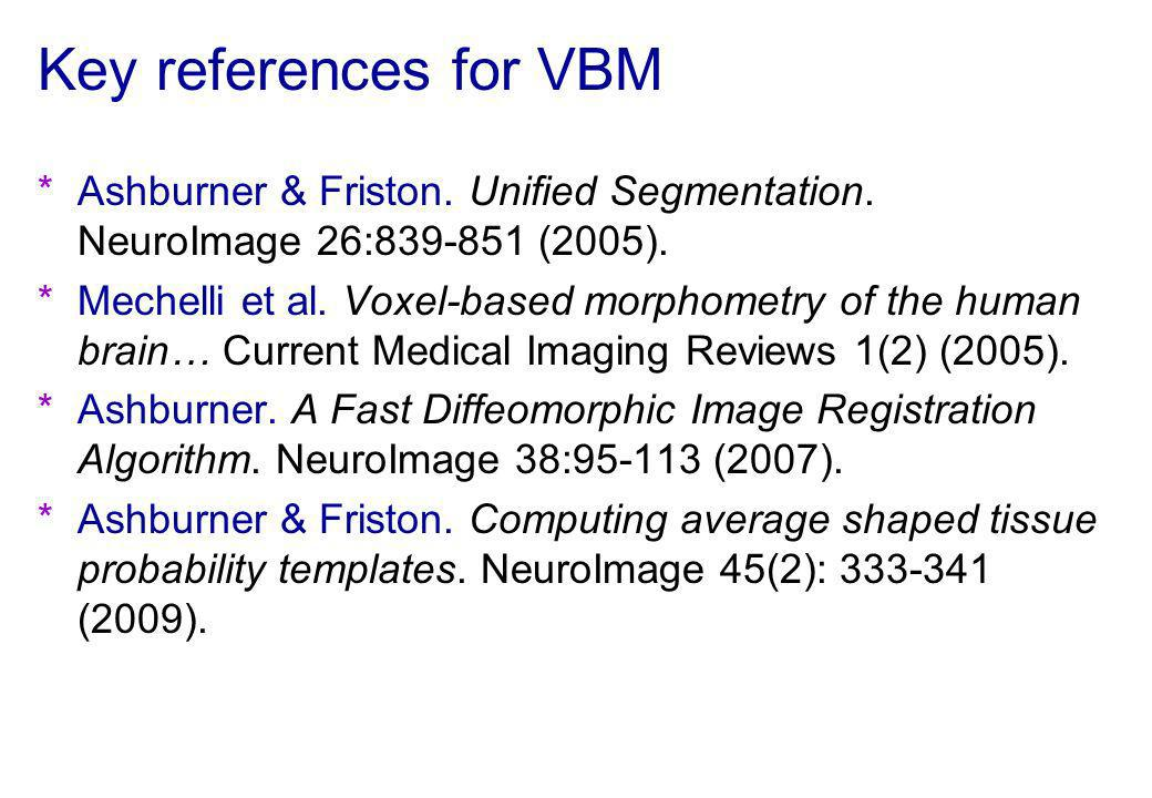 Key references for VBM Ashburner & Friston. Unified Segmentation. NeuroImage 26:839-851 (2005).