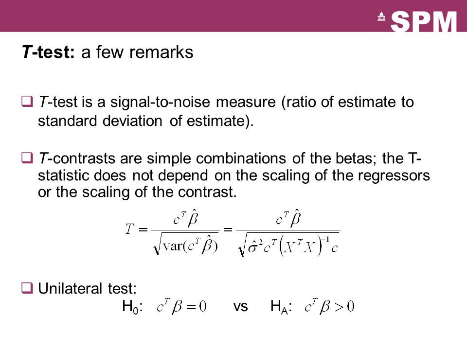 T-test: a few remarks T-test is a signal-to-noise measure (ratio of estimate to standard deviation of estimate).