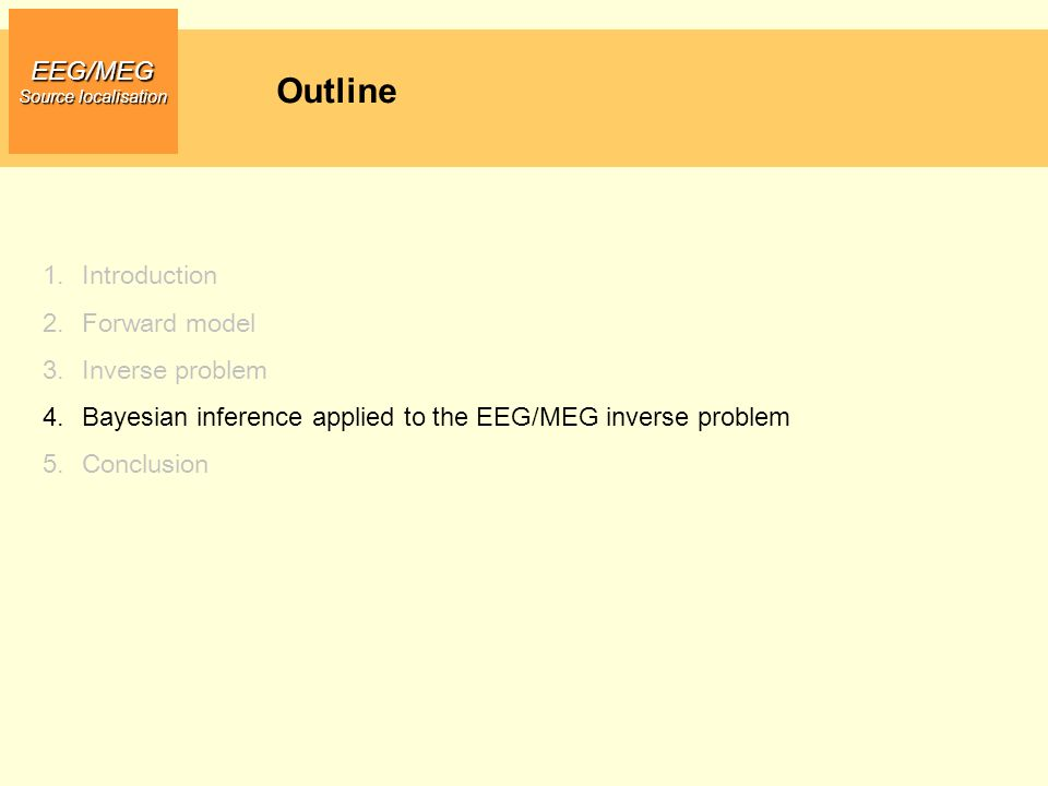 Outline EEG/MEG Introduction Forward model Inverse problem
