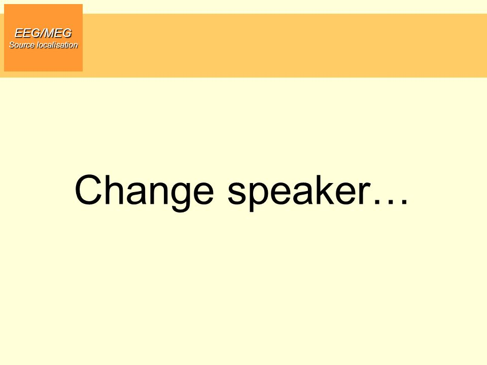 EEG/MEG Source localisation Change speaker… 9