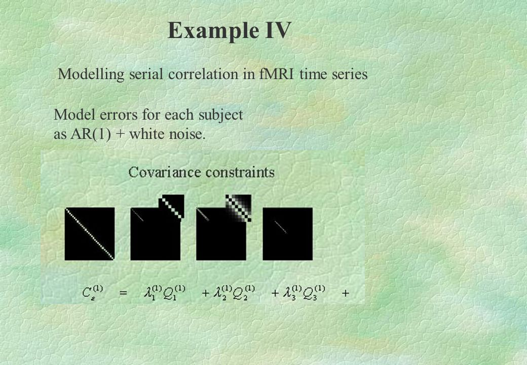 Example IV Modelling serial correlation in fMRI time series