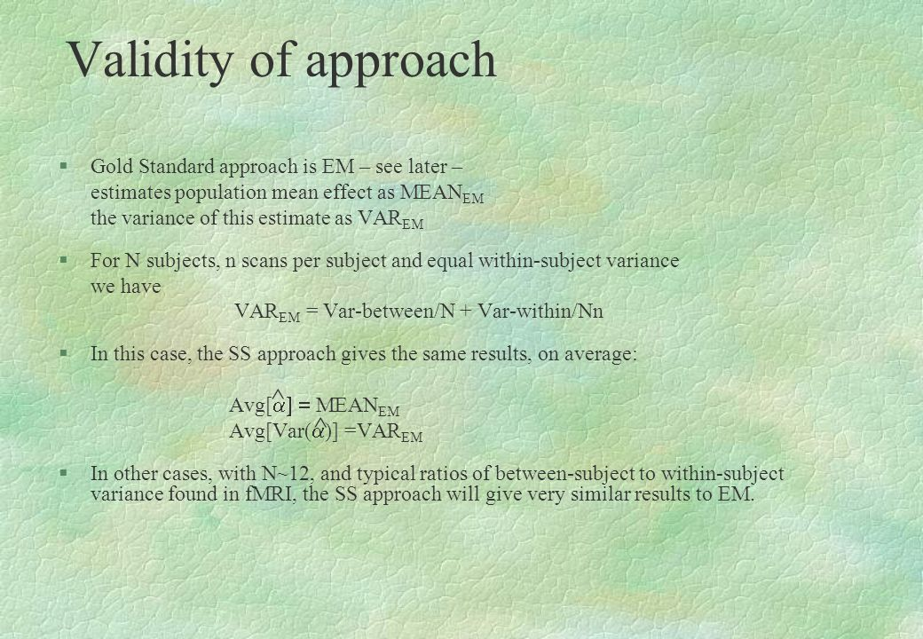 Validity of approach ^ ^ Gold Standard approach is EM – see later –