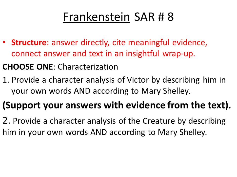 frankenstein character analysis essay In frankenstein novel, three characters were used to search for one thing in common or important to them, the knowledge sadly the results of their search were completely different than they expected or anticipated.