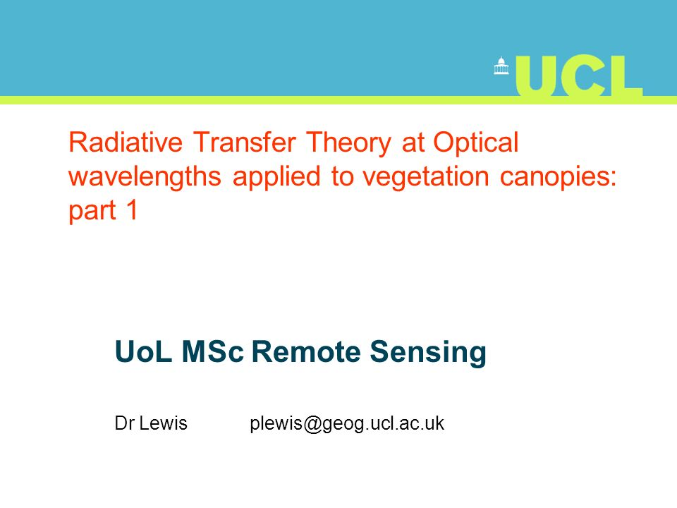 UoL MSc Remote Sensing Dr Lewis plewis@geog.ucl.ac.uk