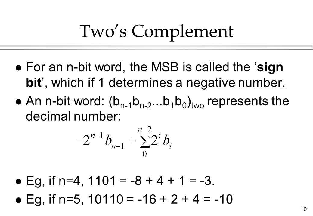 Two's Complement For an n-bit word, the MSB is called the 'sign bit', which if 1 determines a negative number.