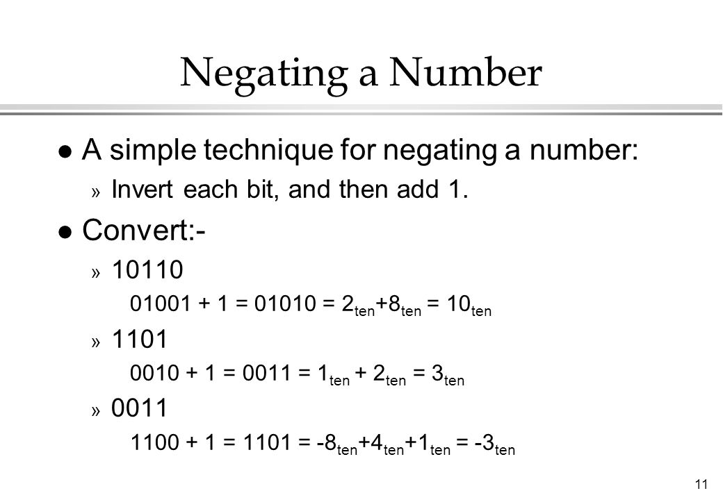 Negating a Number A simple technique for negating a number: Convert:-
