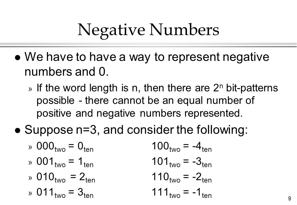 Negative Numbers We have to have a way to represent negative numbers and 0.