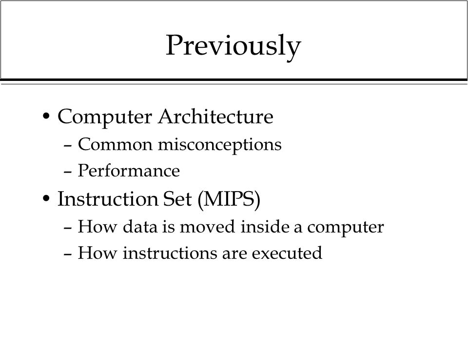 Previously Computer Architecture Instruction Set (MIPS)