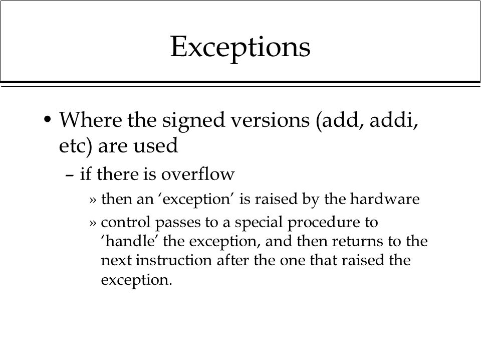 Exceptions Where the signed versions (add, addi, etc) are used