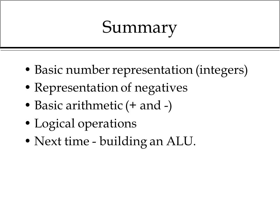 Summary Basic number representation (integers)