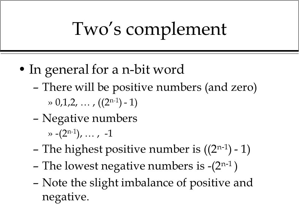 Two's complement In general for a n-bit word