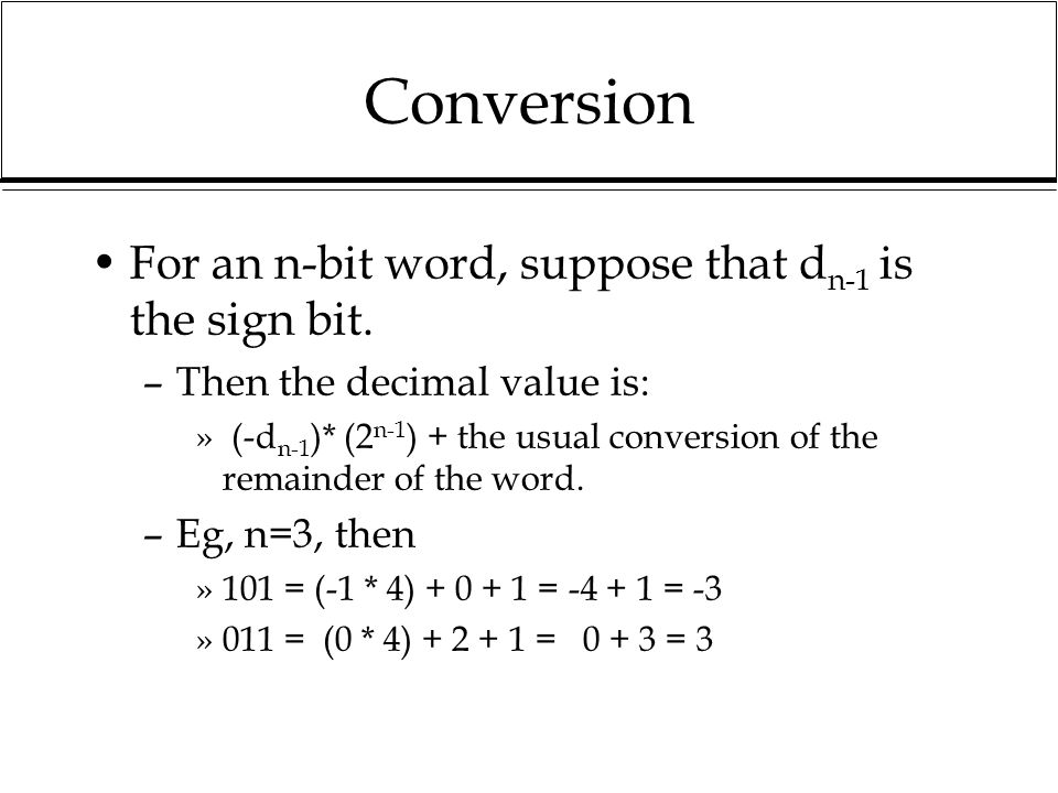 Conversion For an n-bit word, suppose that dn-1 is the sign bit.