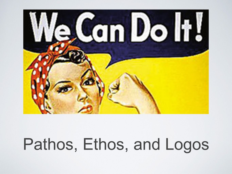 Pathos, Ethos, and Logos