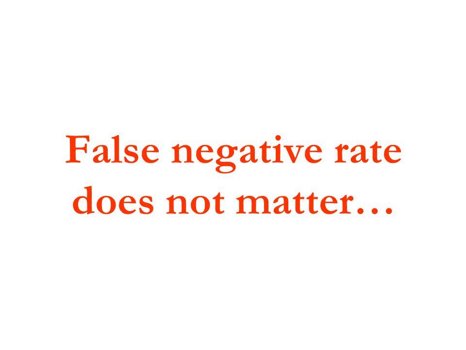 False negative rate does not matter…