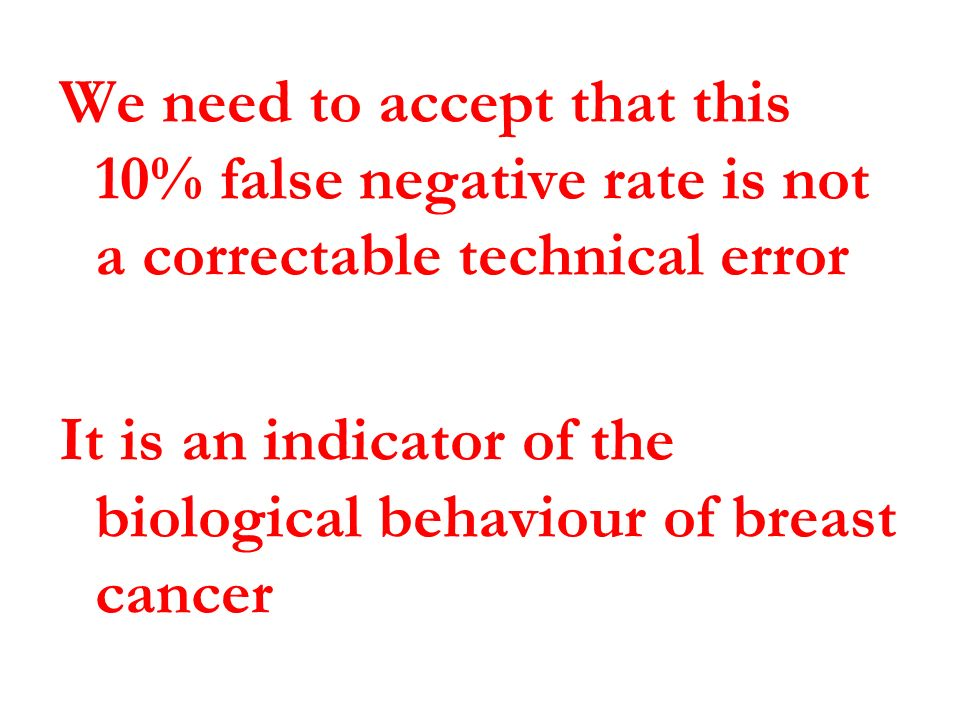 We need to accept that this 10% false negative rate is not a correctable technical error