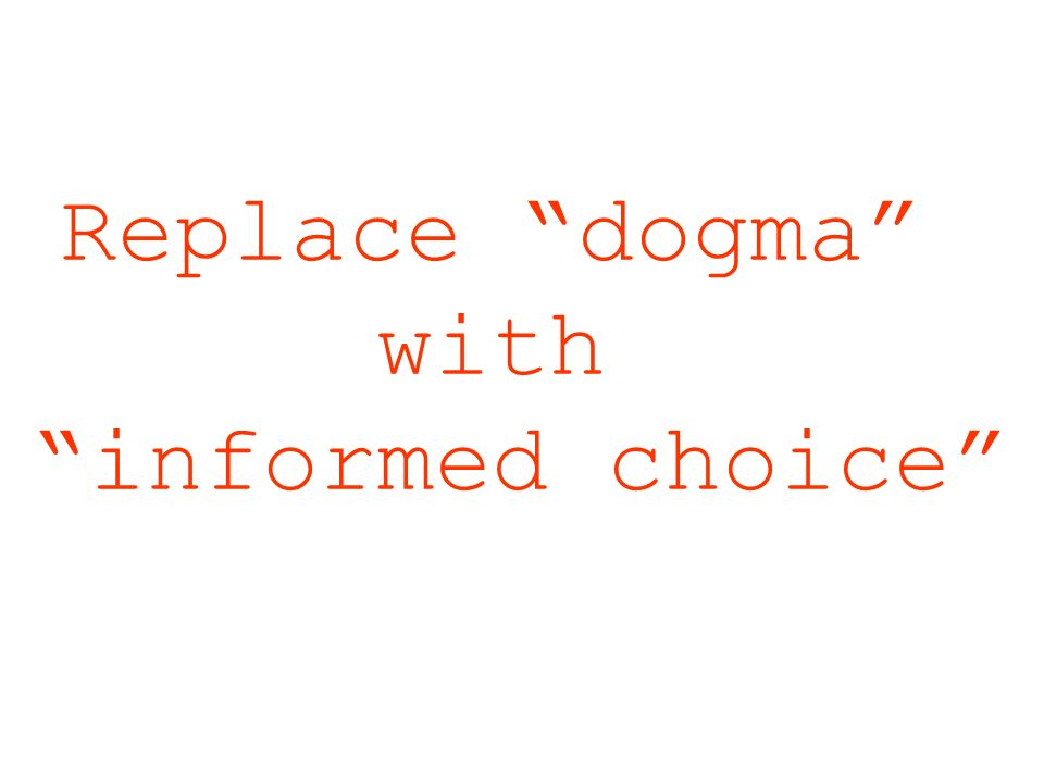 Replace dogma with informed choice