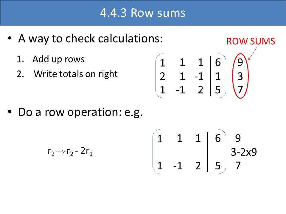 4.4.3 Row sums A way to check calculations: Do a row operation: e.g. 1