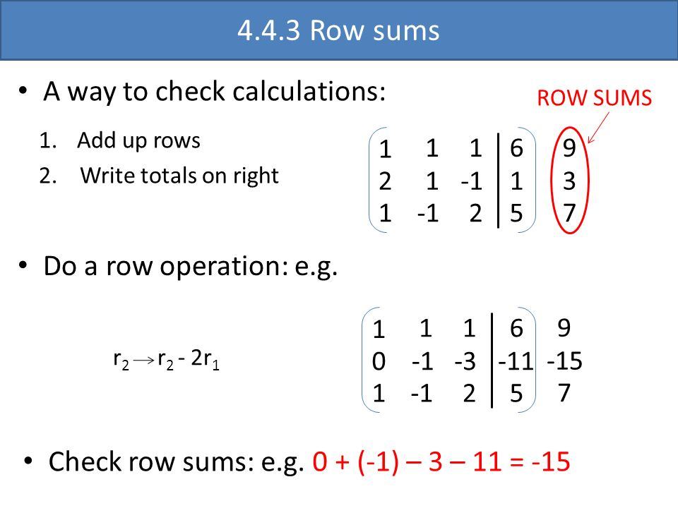 4.4.3 Row sums A way to check calculations: Do a row operation: e.g.