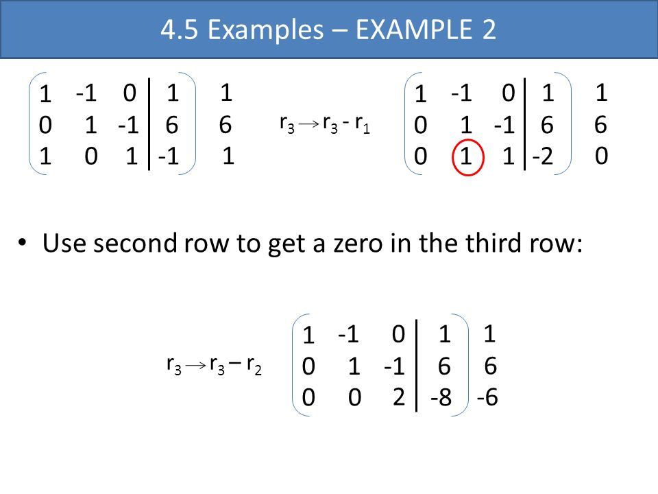 4.5 Examples – EXAMPLE 2 r3 r3 - r1. 1. -1. 6. -2. Use second row to get a zero in the third row: