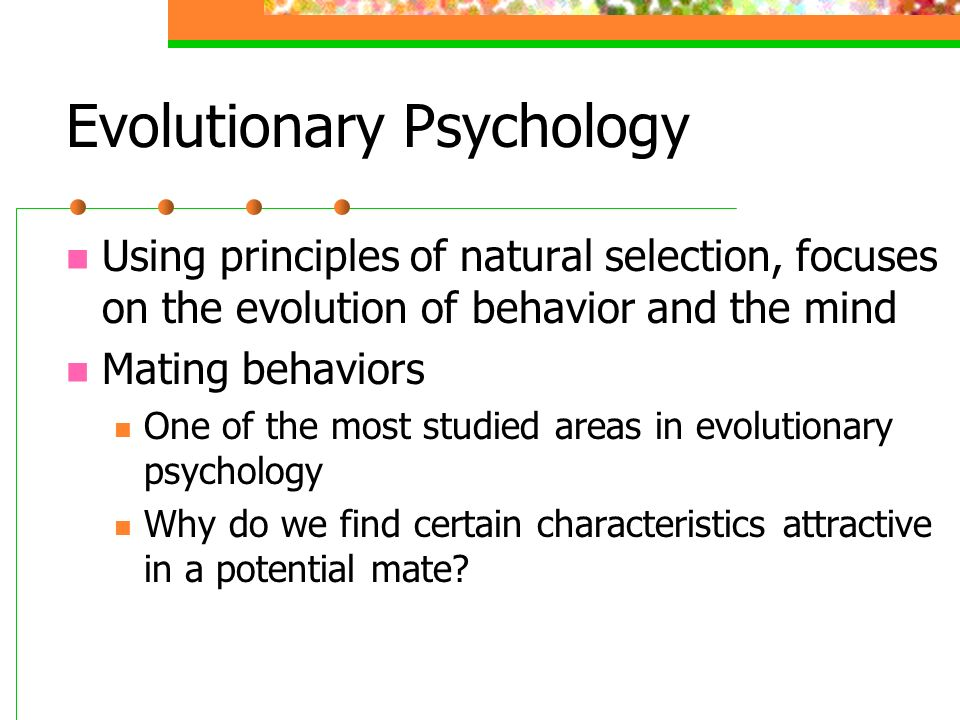 evolutionary psychology and mate preference Austin, texas — men's and women's ideas of the perfect mate differ significantly due to evolutionary pressures, according to a cross-cultural study on multiple mate preferences by psychologists at the university of texas at austin.
