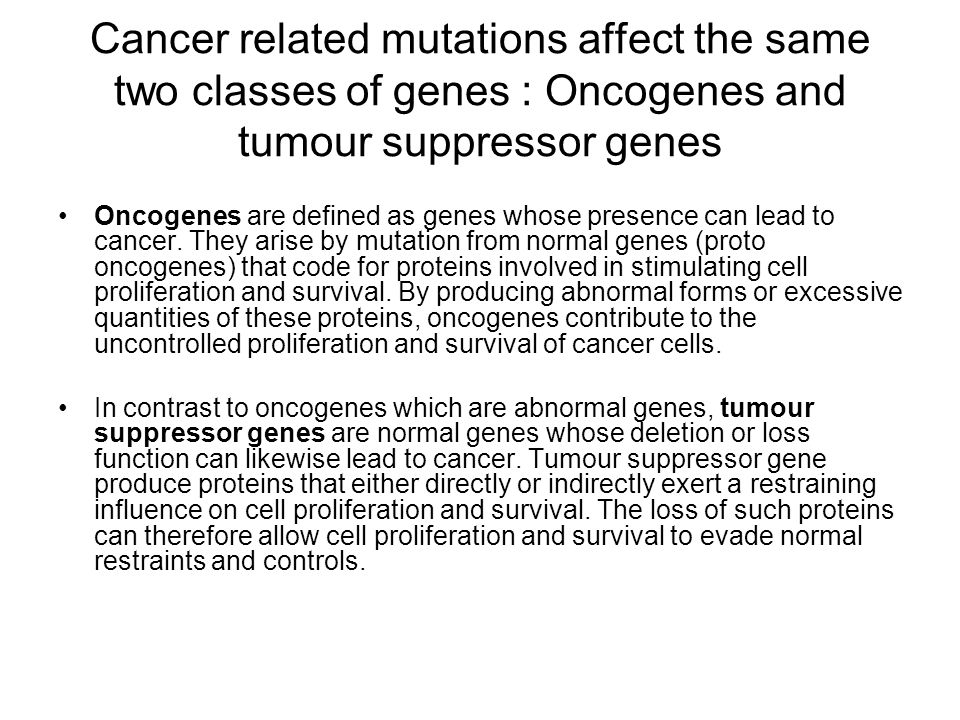 Cancer related mutations affect the same two classes of genes : Oncogenes and tumour suppressor genes