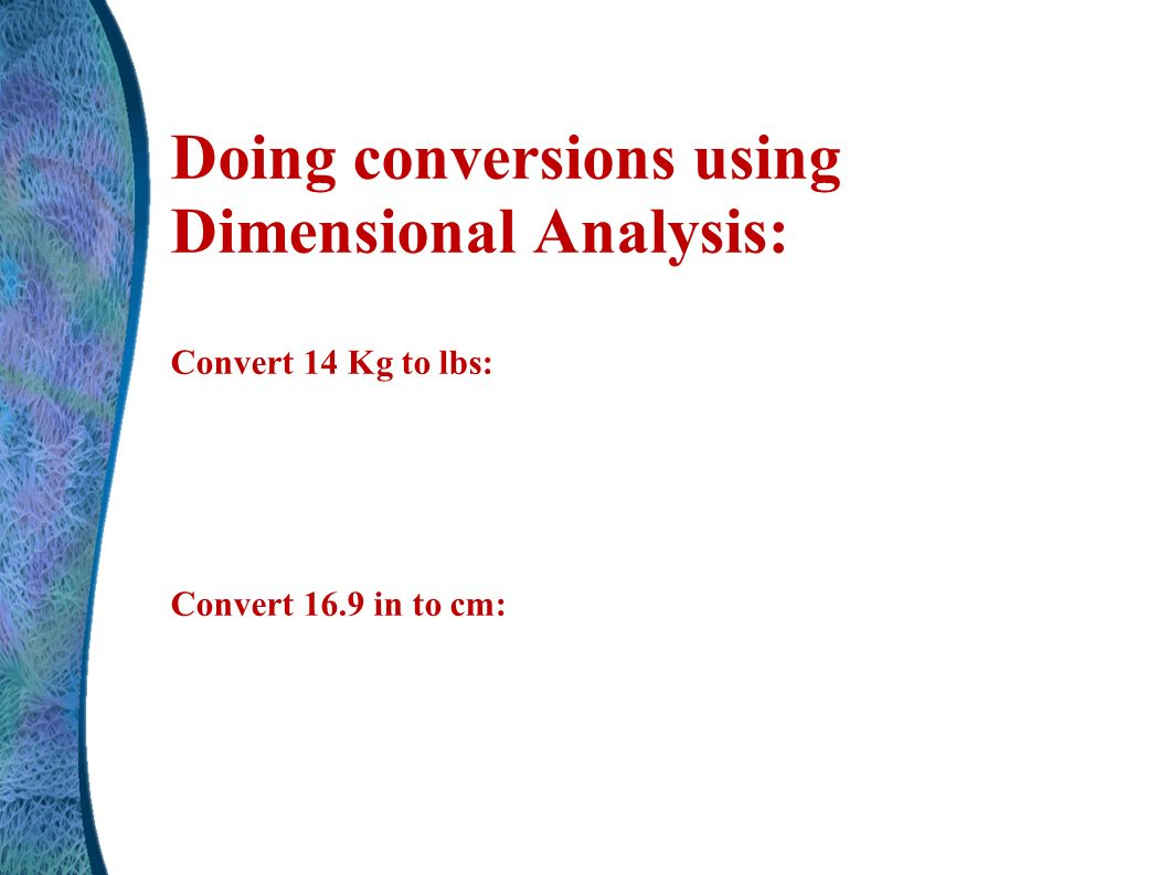 Unit 1 fundamentals of chemistry ppt video online download 41 doing conversions using dimensional analysis convert 14 kg to lbs convert 169 in to cm nvjuhfo Gallery