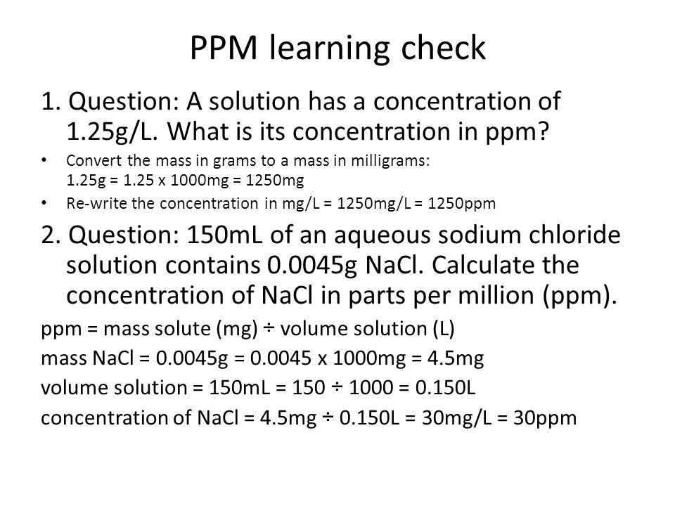 PPM learning check 1. Question: A solution has a concentration of 1.25g/L. What is its concentration in ppm