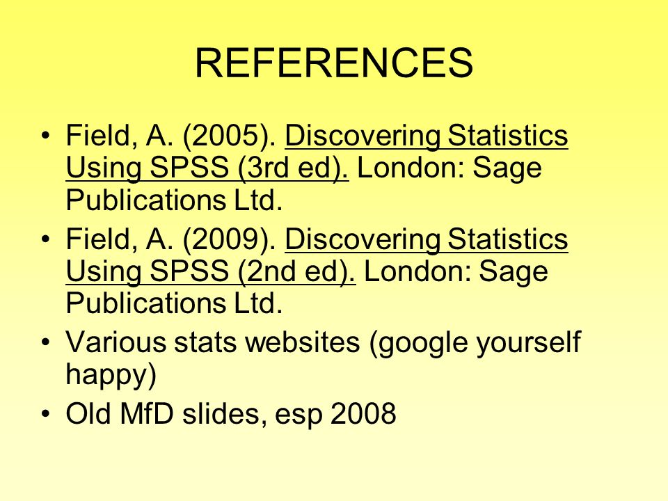 REFERENCES Field, A. (2005). Discovering Statistics Using SPSS (3rd ed). London: Sage Publications Ltd.