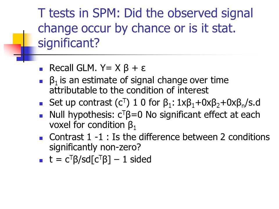 T tests in SPM: Did the observed signal change occur by chance or is it stat. significant