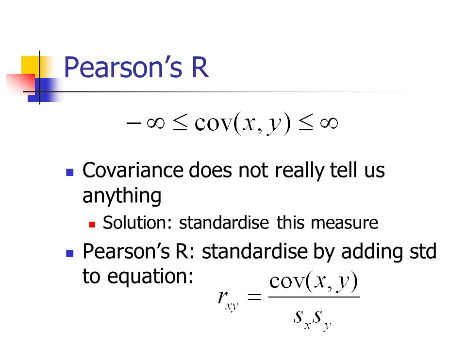 Pearson's R Covariance does not really tell us anything