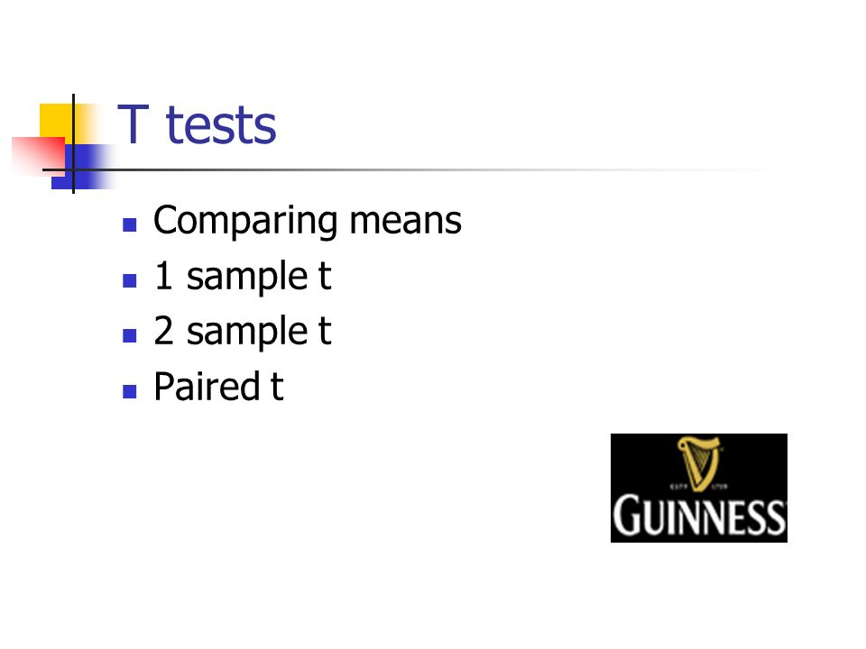 T tests Comparing means 1 sample t 2 sample t Paired t