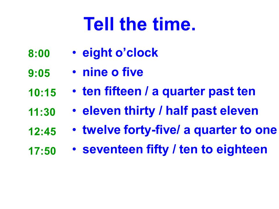 Tell the time. eight o'clock nine o five