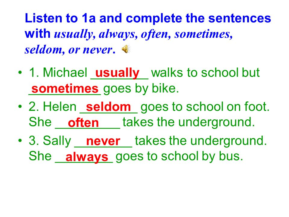 Listen to 1a and complete the sentences with usually, always, often, sometimes, seldom, or never.