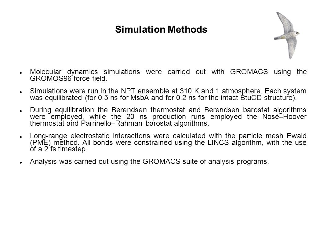 Simulation Methods Molecular dynamics simulations were carried out with GROMACS using the GROMOS96 force-field.